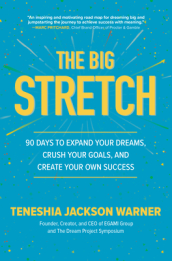 The Big Stretch: 90 Days to Expand Your Dreams, Crush Your Goals, and Create Your Own Success