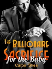 The Billionaire Sacrifice for the Baby