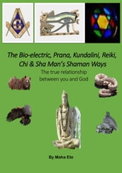 The Bio-electric, Prana, Kundalini, Reiki, Chi & Sha Man Shaman Ways