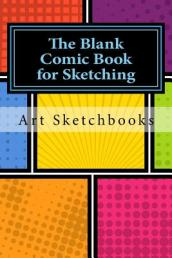 The Blank Comic Book for Sketching