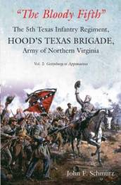 The Bloody Fifth -The 5th Texas Infantry Regiment, Hood s Texas Brigade, Army of Northern Virginia Volume 2  Gettysburg to Appomattox