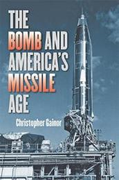 The Bomb and America s Missile Age