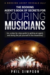 The Booking Agent s Book of Secrets for Touring Musicians