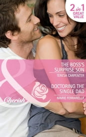 The Boss s Surprise Son / Doctoring the Single Dad: The Boss s Surprise Son / Doctoring the Single Dad (Mills & Boon Cherish)
