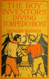 The Boy Inventors  Diving Torpedo Boat