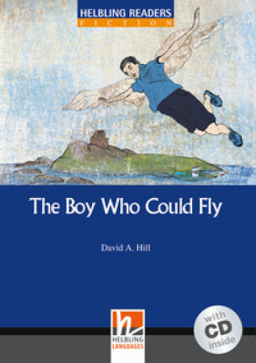 The Boy Who Could Fly. Livello 4 (A2-B1). Con CD Audio - David A. Hill |