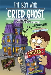 The Boy Who Cried Ghost: A Ghost Town Mystery