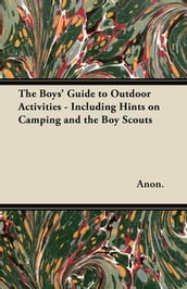 The Boys  Guide to Outdoor Activities - Including Hints on Camping and the Boy Scouts
