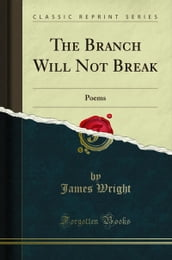 The Branch Will Not Break: Poems (Classic Reprint)