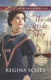 The Bride Ship (Mills & Boon Love Inspired Historical) (Frontier Bachelors, Book 1)
