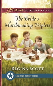 The Bride s Matchmaking Triplets (Mills & Boon Love Inspired Historical) (Lone Star Cowboy League: Multiple Blessings, Book 3)