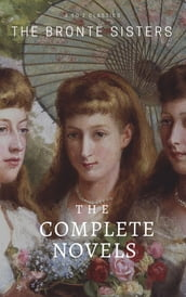 The Brontë Sisters: The Complete Novels