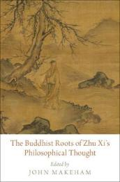 The Buddhist Roots of Zhu Xi s Philosophical Thought