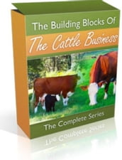 The Building Blocks of the Cattle Business: The Complete Series