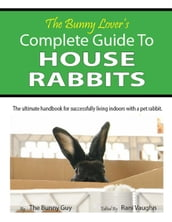 The Bunny Lover s Complete Guide To House Rabbits