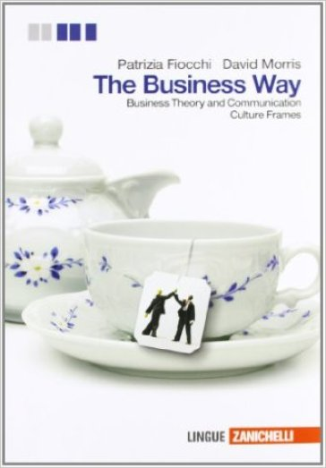 The Businness way. Businness theory and communication. Con culture frames. Per le Scuole superiori. Con espansione online