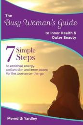 The Busy Woman s Guide to Inner Health and Outer Beauty