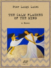 The Calm Flashes of the Mind: A Novel