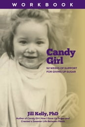 The Candy Girl Workbook: 52 Weeks of Support for Giving up Sugar