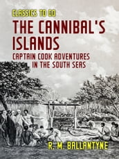 The Cannibal s Islands Captain Cook Adventures in the South Seas