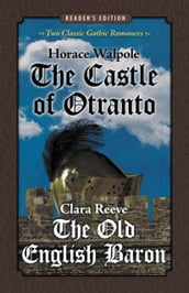The Castle of Otranto and The Old English Baron: Two Classic Gothic Romances in One Volume (Reader s Edition)