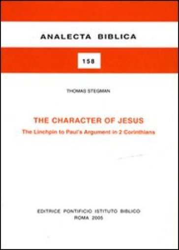 The Character of Jesus. The Linchpin to Paul's argument in 2 Corinthians - Thomas Stegman |