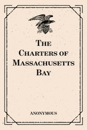 The Charters of Massachusetts Bay