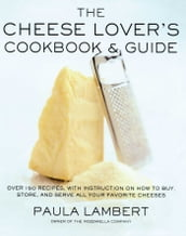 The Cheese Lover s Cookbook & Guide