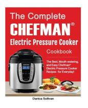 The Chefman(r) Electric Pressure Cooker Cookbook