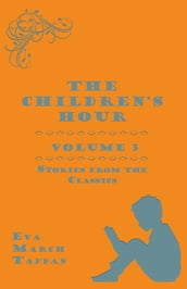 The Children s Hour, Volume 3. Stories from the Classics