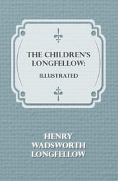 The Children s Longfellow: Illustrated