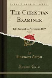 The Christian Examiner, Vol. 67