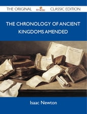 The Chronology of Ancient Kingdoms Amended - The Original Classic Edition