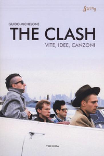 The Clash. Vite, idee, canzoni - Guido Michelone   Rochesterscifianimecon.com