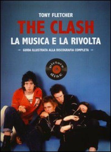 The Clash. La musica e la rivolta. Guida illustrata alla discografia completa - Tony Fletcher   Thecosgala.com