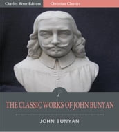 The Classic Collection of John Bunyans Works: Pilgrim s Progress and 30 Other Works (Illustrated Edition)