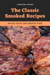 The Classic Smoked Recipes; Recipe Ideas for Smoked Food
