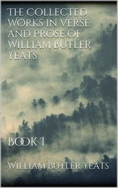 The Collected Works in Verse and Prose of William Butler Yeats