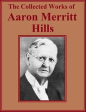 The Collected Works of Aaron Merritt Hills