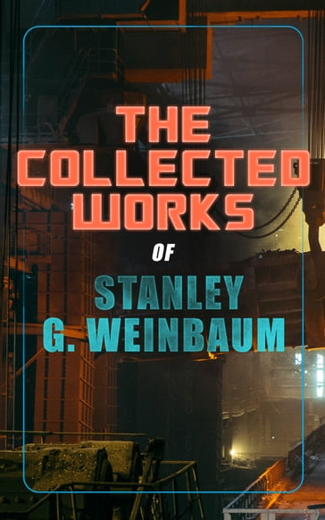 The Collected Works of Stanley G. Weinbaum