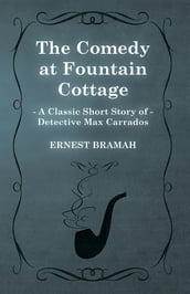 The Comedy at Fountain Cottage (A Classic Short Story of Detective Max Carrados)