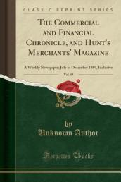The Commercial and Financial Chronicle, and Hunt s Merchants  Magazine, Vol. 49