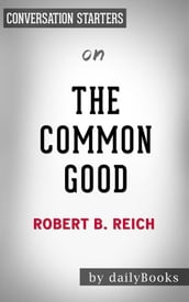 The Common Good: by Robert B. Reich Conversation Starters