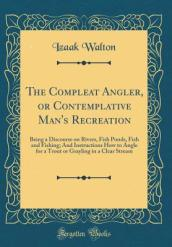 The Compleat Angler, or Contemplative Man s Recreation