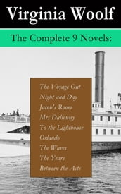 The Complete 9 Novels: The Voyage Out + Night and Day + Jacob s Room + Mrs Dalloway + To the Lighthouse + Orlando + The Waves + The Years + Between the Acts