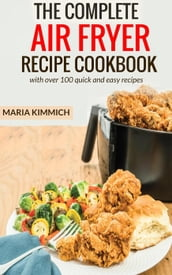 The Complete Air Fryer Recipe Cookbook