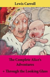 The Complete Alice s Adventures + Through the Looking Glass
