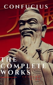 The Complete Confucius: The Analects, The Doctrine Of The Mean, and The Great Learning