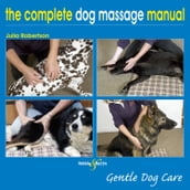 The Complete Dog Massage Manual