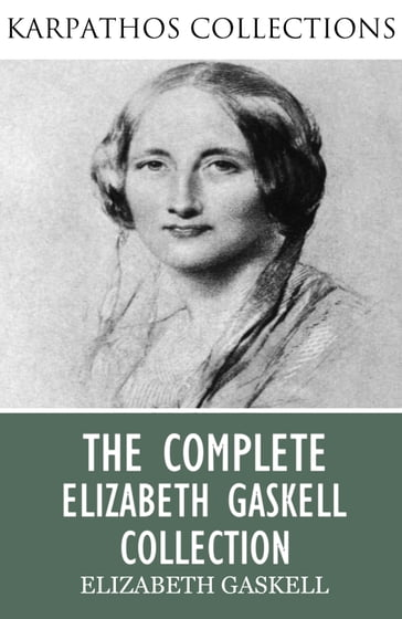 The Complete Elizabeth Gaskell Collection